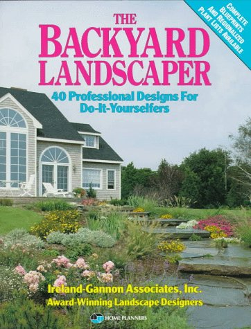 The Backyard Landscaper: 40 Professional Designs for Do-It-Yourselfers