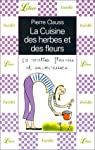 La Cuisine des herbes et des fleurs : 50 recettes fleuries et savoureuses par Clauss