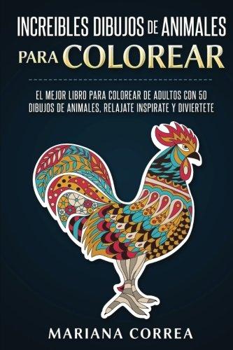 INCREIBLES DIBUJOS De ANIMALES PARA COLOREAR: EL MEJOR LIBRO PARA COLOREAR DE ADULTOS CON 50 DIBUJOS DE ANIMALES, RELAJATE INSPIRATE y DIVIERTETE (Spanish Edition) pdf
