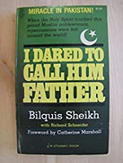 I Dared to Call Him Father; An Incredible Journey of Discovery Begins when a High-Born Muslim Woman Opens the Bible
