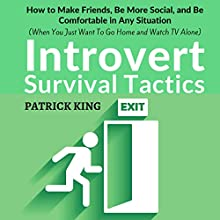 Introvert Survival Tactics: How to Make Friends, Be More Social, and Be Comfortable in Any Situation Audiobook by Patrick King Narrated by Joe Hempel