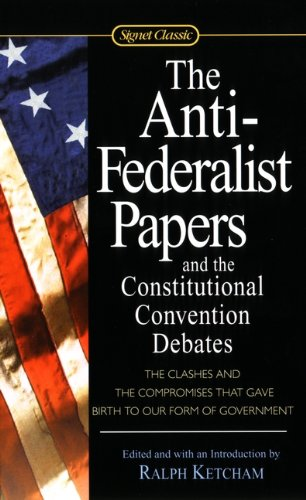 The Anti-Federalist Papers And The Constitutional Convention Debates (Turtleback School & Library Binding Edition) (Signet Classics) Ralph