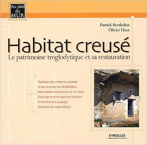 Habitat creusé: Le patrimoine troglodytique et sa restauration