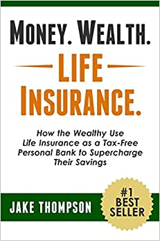 Money. Wealth. Life Insurance.: How the Wealthy Use Life