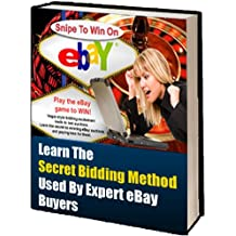 Snipe To Win: How You Can Use Snipe Bidding To Win eBay Auctions