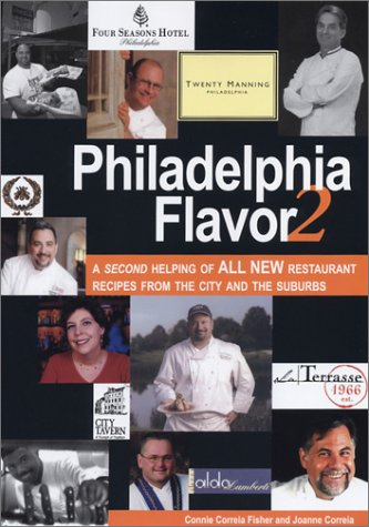 Philadelphia Flavor 2: A Second Helping of All New Restaurant Recipes from the City and the Suburbs