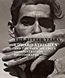 The Bitter Years: Edward Steichen and the Farm Security Administration Photographs, Jean Back, Gabriel Bauret, Antoinette Lorang, 1935202863
