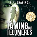 Taming the Telomeres: A Thriller Audiobook by R.N. Shapiro Narrated by Mikael Naramore
