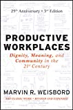 Productive Workplaces: Dignity, Meaning, and Community in the 21st Century, Third Edition, 25 Year Anniversary