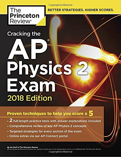 Cracking the AP Physics 2 Exam, 2018 Edition: Proven Techniques to Help You Score a 5 (College Test Preparation)
