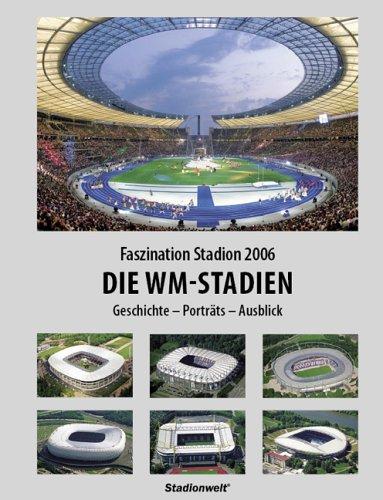 Faszination Stadion 2006. Die WM-Stadien: Geschichte - Porträts - Ausblick