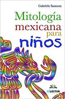 Mitologia Mexicana Para Ninos por Gabriela Santana epub