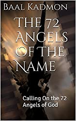 The 72 Angels Of The Name: Calling On the 72 Angels of God (Sacred Names)
