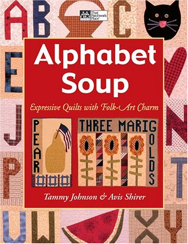 (Alphabet Soup: Expressive Quilts With Folk Art)