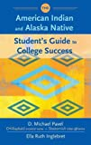 The American Indian and Alaska Native Student's Guide to College Success, D. Michael Pavel and Ella Inglebret, 0313329583