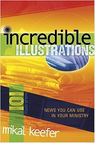 Book Incredible Illustrations: News You Can Use in Your Ministry by Mikal Keefer (2004-06-01)
