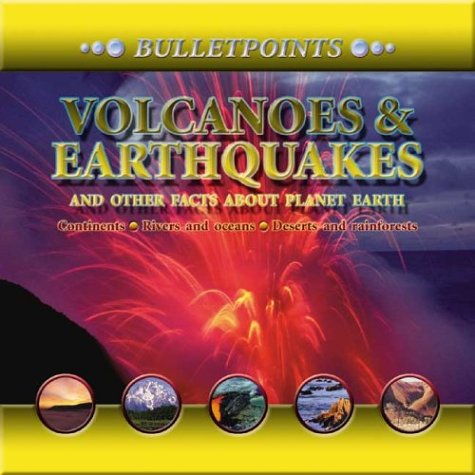 Volcanoes & Earthquakes and Other Facts About Planet Earth: Bulletpoints (Bulletpoints series)