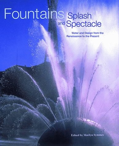 Fountains Splash and Spectacle- Water and Design from the Renaissance to the Present by Thames & Hudson Ltd