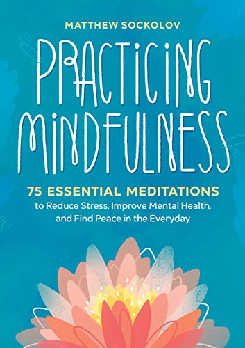 Practicing Mindfulness: 75 Essential Meditations to Reduce Stress, Improve Mental Health, and Find Peace in the Everyday]()