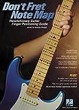 Don't Fret Note Map(TM) - Revolutionary Guitar Finger Positioning Guide & Book