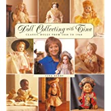 Doll Collecting with Tina: Classic Dolls from 1860 to 1960