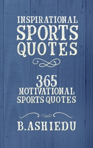 Inspirational Sports Quotes: 365 Motivational Sports Quotes
