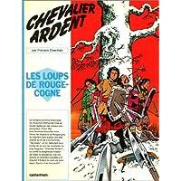 CHEVALIER ARDENT T.02 : LES LOUPS DE ROUGECOGNE