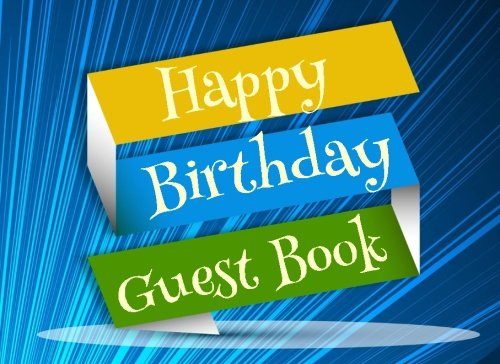 Happy Birthday Guest Book: Birthday Guest Sign In Book, Blank Lined Guest Book For Any Aged Birthday, (8.25