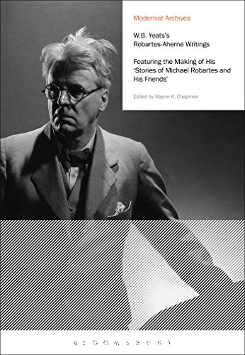 W.B. Yeats's Robartes-Aherne Writings: Featuring the Making of His 'Stories of Michael Robartes and His Friends' (Modernist Archives)