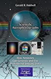 Scientific Astrophotography: How Amateurs Can Generate and Use Professional Imaging Data (The Patrick Moore Practical Astronomy Series)
