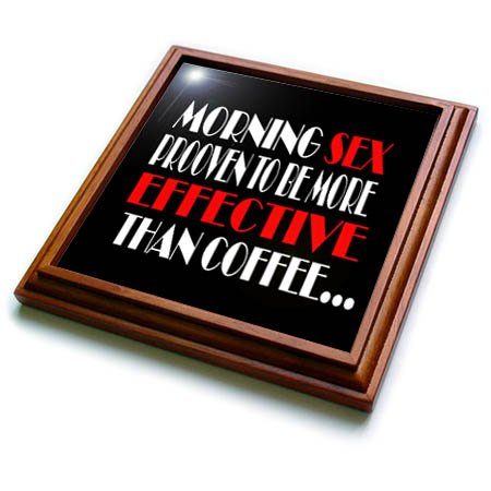 3dRose RinaPiro Sex Sayings - Morning sex proven to be more effective than coffee. - 8x8 Trivet with 6x6 ceramic tile (trv_272735_1) by 3dRose