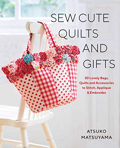 Sew Cute Quilts and Gifts: 30 Lovely Bags, Quilts and Accessories to Stitch, Applique & Embroider ()