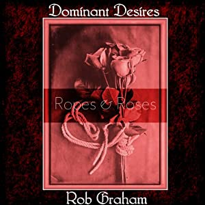 Dominant Desires: Ropes and Roses Audiobook