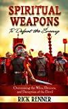 Spiritual Weapons to Defeat the Enemy:Overcoming the Wiles, Devices, and Deception of the Devil