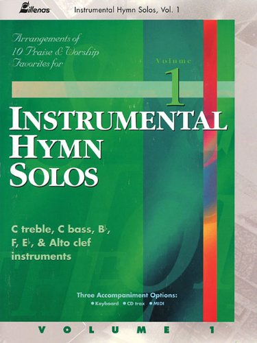 Instrumental Hymn Solos, Arrangements of 10 Praise & Worship Favorites for C Treble, C Bass, Bb, F, Eb, and Alto Clef Instruments. Vol. 1