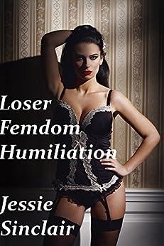 Loser Femdom Humiliation by [Sinclair, Jessie]