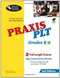 PRAXIS PLT Grades K-6 (REA) - The Best Teachers' Test Prep: 2nd Edition