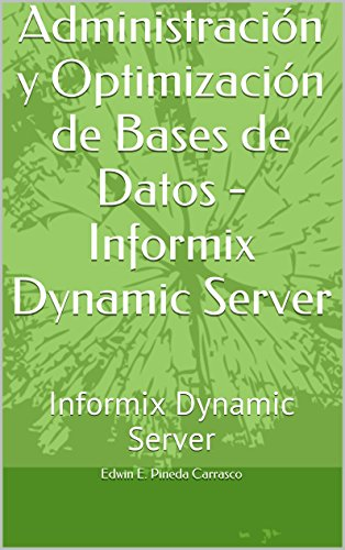 Descargar Libro Administración Y Optimización De Bases De Datos - Informix Dynamic Server: Informix Dynamic Server Edwin Pineda Carrasco