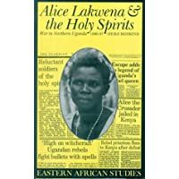 Alice Lakwena and the Holy Spirits: War in Northern Uganda, 1985-97