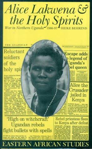 Alice Lakwena & Holy Spirits: War in Northern Uganda 1985-97: War in Northern Uganda: 1985-1997 (Eastern African Studies) por Heike Behrend