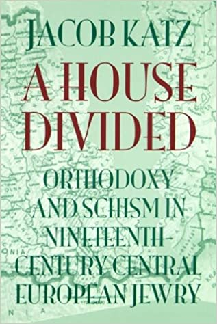A House Divided: Orthodoxy And Schism In Nineteenth Century Central  European Jewry (The Tauber Institute Series For The Study Of European  Jewry): Jacob Katz ...