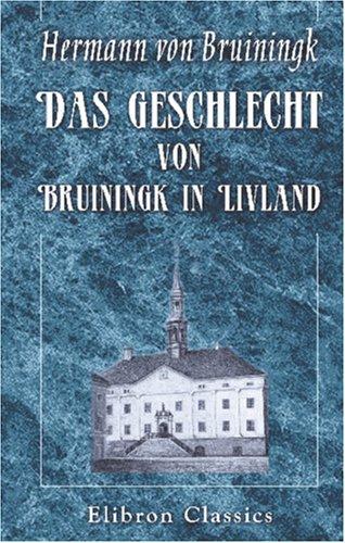 Das Geschlecht von Bruiningk in Livland: Familiengeschichtliche Nachrichten (German Edition)