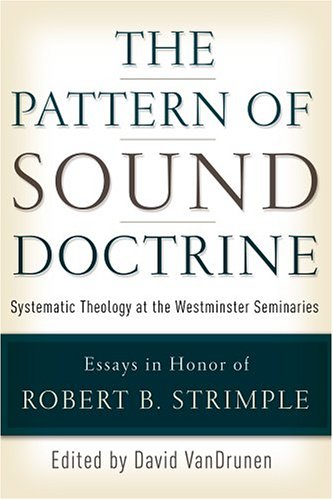 The Pattern of Sound Doctrine: Systematic Theology at the Westminster Seminaries PDF