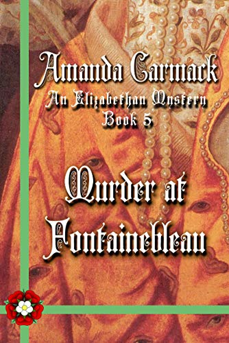 Murder at Fontainebleau: The Elizabethan Mysteries Book Five