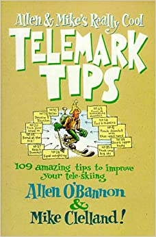 Allen and Mike's Really Cool Telemark Tips: 109 Amazing Tips to Improve Your Tele-Skiing (Falcon Guide)