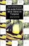 Une autre histoire de la littérature française, tome 5 : Le Romantisme par d`Ormesson