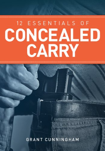 12 Essentials of Concealed Carry: Basic tips to get started in safe and responsible concealed carry (Concealed Carry Series)