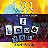 """101 Ways to Tell Your Child """"I Love You"""" (101 Ways (Book Peddlers))"""