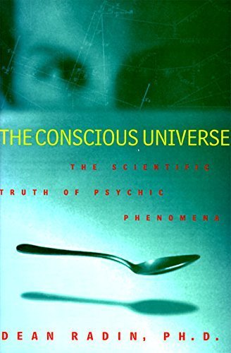 The Conscious Universe: The Scientific Truth of Psychic Phenomena by Radin, Dean, PhD(July 18, 1997) Hardcover