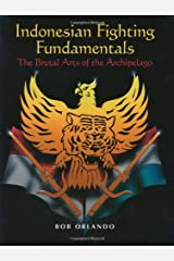 Indonesian Fighting Fundamentals: The Brutal Arts Of The Archipelago Paperback